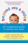 Beyond Ava & Aiden: The Enlightened New Guide to Naming Your Baby