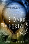 Exploring Philip Pullman's His Dark Materials : An Unauthorized Adventure Through The Golden Compass,Subtle Knife