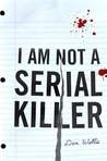 I Am Not A Serial Killer (John Cleaver, #1)