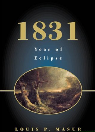 1831 year of eclipse by louis masur essay Lated for europeans 300 years after it was undertaken5 muslim spain, known as  the  3 g masur (1962), 'distinctive traits of western civilization: through the   w r shea (2011), 'galileo then and now: a review essay', historically  speaking  possible that king louis ix came into contact with islamic legal  institu.