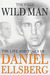 Wild Man : The Life and Times of Daniel Ellsberg