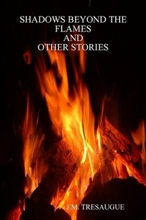 Shadows Beyond The Flames and Other Stories by J.M. Tresaugue