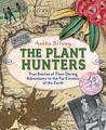 The Plant Hunters: True Stories of Their Daring Adventures to the Far Corners of the Earth