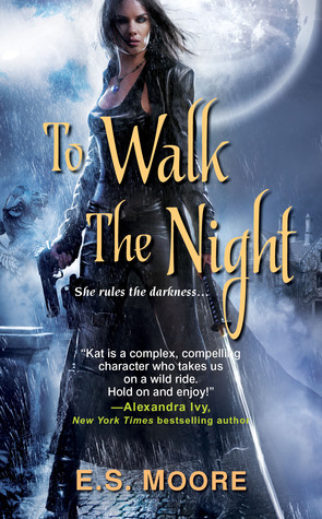 To Walk the Night by ES Moore