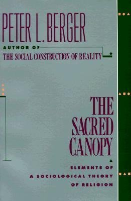 sacred canopy berger thesis Followed by a handy summary of the first volume of the structures of the life- world  struction of reality (1966) and the sacred canopy (1967), the young.