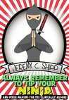 Always Remember to Tip Your Ninja: And Other Maxims for the Clinically Absurd