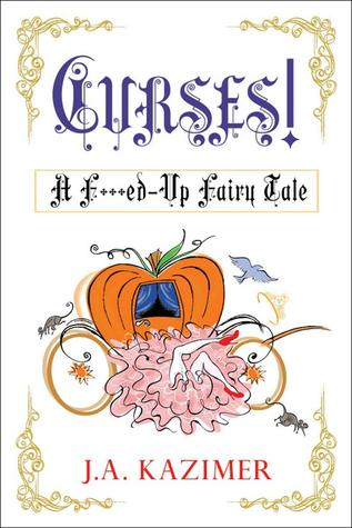 Curses! A F**ked Up Fairytale by J.A. Kazimer