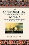 The Corporation that Changed the World: How the East India Company Shaped the Modern Multi