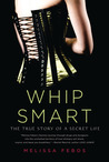 Whip Smart: The True Story of a Secret Life