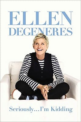Seriously, I'm Kidding by Ellen Degeneres