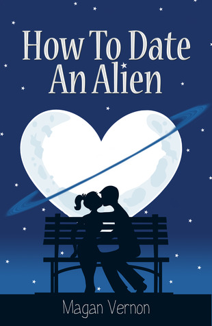 How to Date an Alien by Magan Vernon