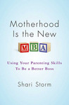 Motherhood Is the New MBA: Using Your Parenting Skills To Be a Better Boss