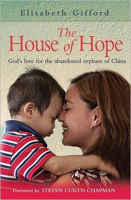 The House of Hope: A Story of God's Love and Provision for the Abandoned Orphans of China