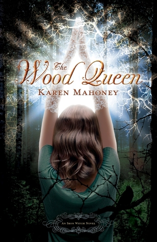The Wood Queen by Karen Mahoney (Iron Witch #2)