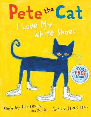 Pete the Cat: I Love My White Shoes