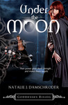 Under the Moon (Goddesses Rising, Book 1)