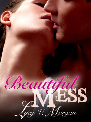 Beautiful Mess by Lucy V. Morgan