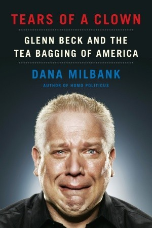 Tears of a Clown: Glenn Beck and the Tea Bagging of America. My rating: