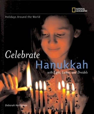 Holidays Around the World: Celebrate Hanukkah: With Light, Latkes, and Dreidels (Holidays Around the World)