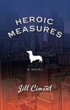 Heroic Measures: A Novel