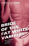 Bride of the Fat White Vampire (#2)