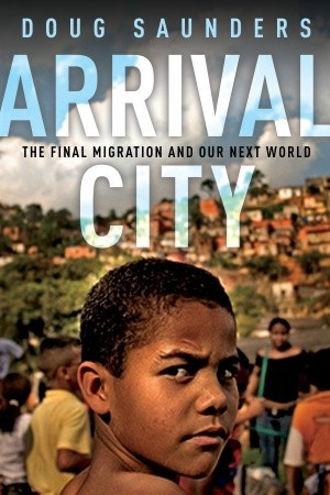 Arrival City - How the Largest Migration in History Is Reshaping Our World by Doug Saunders ePub eBook