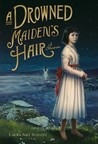 A Drowned Maiden's Hair: A Melodrama