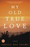 My Old True Love: A Novel