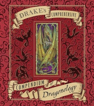 Drake's Comprehensive Compendium of Dragonology (Ologies)