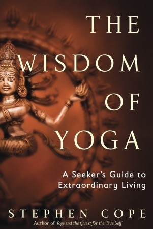 The Wisdom of Yoga, by Stephen Cope