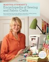 Martha Stewart's Encyclopedia of Sewing and Fabric Crafts: Basic Techniques and 150 Inspired Ideas for Sewing, Embroidery, Applique, Quilting, Dyeing, and Printing