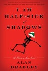 I Am Half Sick Of Shadows: A Flavia De Luce Novel