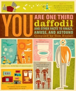 You Are One-Third Daffodil: And Other Facts to Amaze, Amuse, and Astound Tom Nuttall