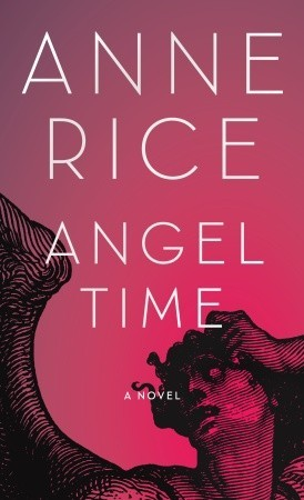 Angel Time by Anne Rice