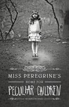 Miss Peregrine's Home for Peculiar Children (Miss Peregrine #1)