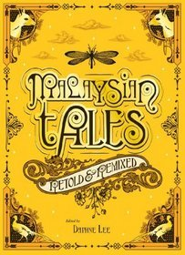MALAYSIAN TALES: Retold &amp; Remixed