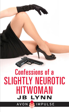 Confessions Of A Slightly Neurotic Hitwoman