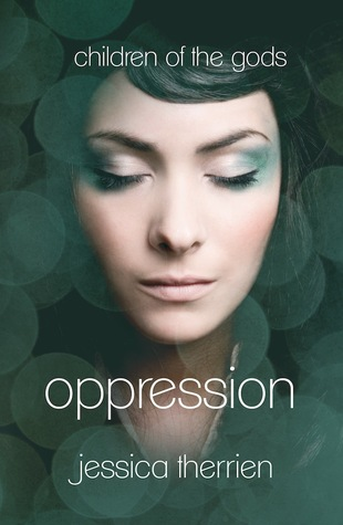 Oppression (Children of the Gods #1)by Jessica Therrien - out 28th February 2012
