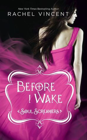 Before I Wake by Rachel Vincent (Soul Screamers #6)