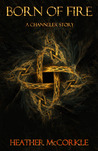 Born Of Fire (A Channeler Story)