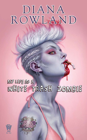 My Life As A White Trash Zombie - Diana Rowland