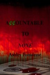 Accountable to None (Volume 1)