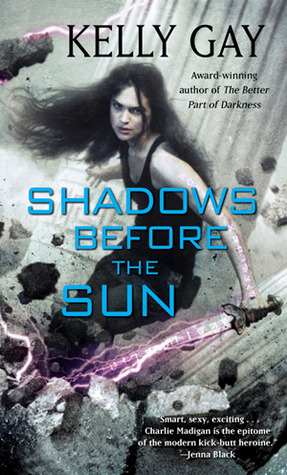 Shadows Before the Sun (Charlie Madigan #4) Kelly Gay