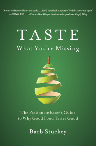 Taste What You're Missing: The Passionate Eater's Guide to Why Good Food Tastes Good