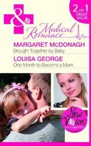 Brought Together by Baby/ One Month to Become a Mum (Mills & Boon Medical)