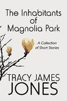 The Inhabitants of Magnolia Park: A Collection of Short Stories