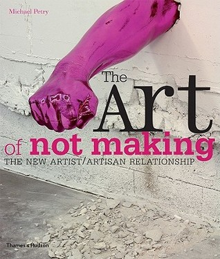 The art of not making : the new artist/artisan relationship