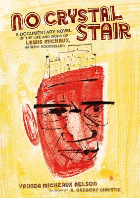 No Crystal Stair: A Documentary Novel of the Life and Work of Lewis Michaux, Harlem Bookseller
