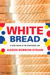 White Bread: A Social History of the Store-Bought Loaf
