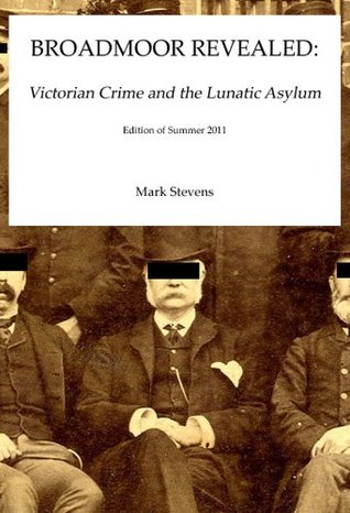 Broadmoor Revealed: Victorian Crime and the Lunatic Asylum